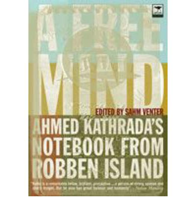 A Free Mind : Ahmed Kathrada's Notebook from Robben Island