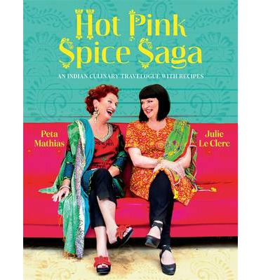 Hot Pink Spice Saga : An Indian Culinary Travelogue with Recipes