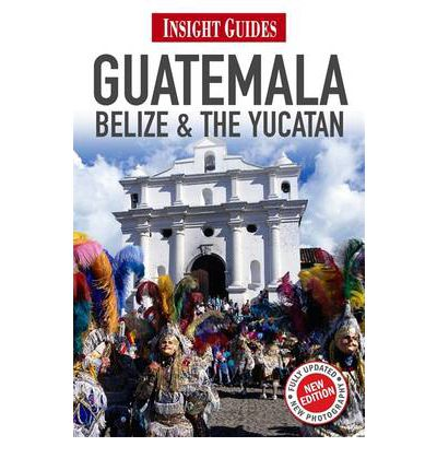 Insight Guides: Guatemala, Belize & the Yucatan