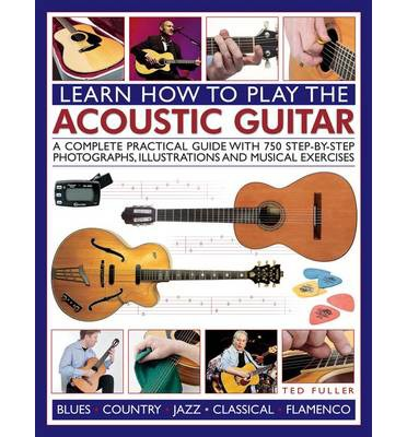 learn how to play the acoustic guitar ted fuller 9781780193199. Black Bedroom Furniture Sets. Home Design Ideas
