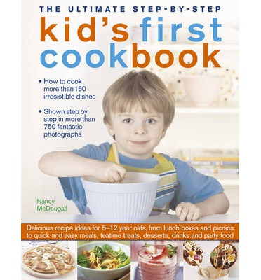 The Ultimate Step-by-Step Kid's First Cookbook