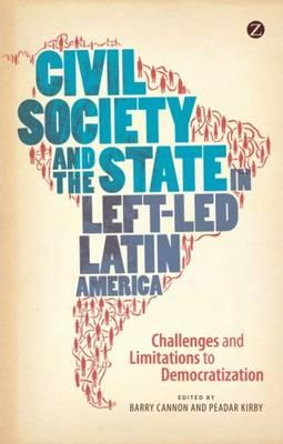 Civil Society and the State in Left-Led Latin America : Challenges and Limitations to Democratization