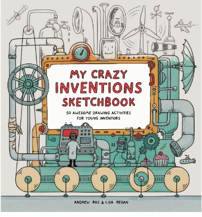 My Crazy Inventions Sketchbook : 50 Awesome Drawing Activities for Young Inventors