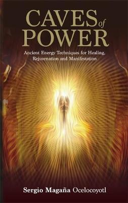 Caves of Power : Ancient Energy Techniques for Healing, Rejuvenation and Manifestation