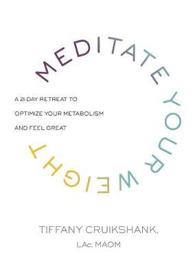 Meditate Your Weight : A 21-Day Retreat to Optimize Your Metabolism and Feel Great