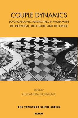 Couple Dynamics : Psychoanalytic Perspectives in Work with the Individual, the Couple, and the Group