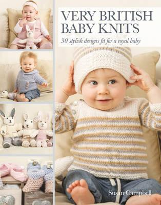 Very British Baby Knits : 30 Stylish Designs Fit for a Royal Baby