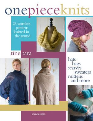 One-Piece Knits : 25 Seamless Patterns for Knitting in the Round - Hats, Bags, Scarves, Sweaters, Mittens and More