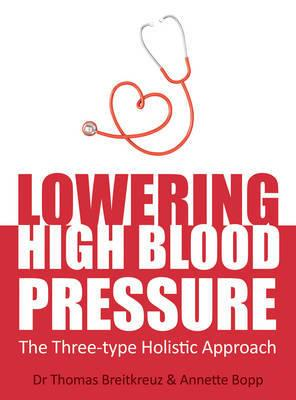 Lowering High Blood Pressure : The Three-Type Holistic Approach