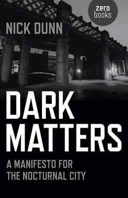 Dark Matters : A Manifesto for the Nocturnal City