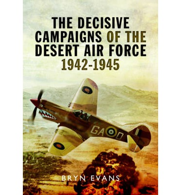 The Decisive Campaigns of the Desert Air Force 1942 - 1945