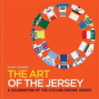 The Art of the Jersey : A Celebration of the Cycling Racing Jersey