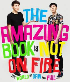 The Amazing Book is Not on Fire : The World of Dan and Phil