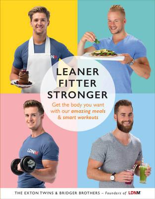 Leaner, Fitter, Stronger : Get the Body You Want with Our Amazing Meals and Smart Workouts