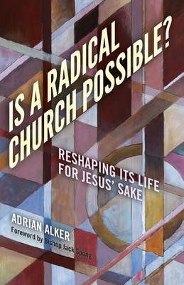 Is a Radical Church Possible? : Reshaping its Life for Jesus' Sake