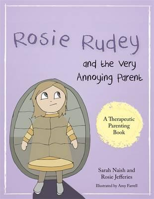 Rosie Rudey and the Very Annoying Parent: A Story About a Prickly Child Who is Scared of Getting Close
