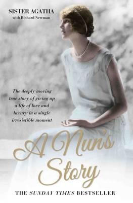 A Nun's Story : The Deeply Moving Story of Giving Up a Life of Love and Luxury in a Single Irresistable Moment
