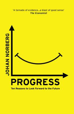 Progress : Ten Reasons to Look Forward to the Future
