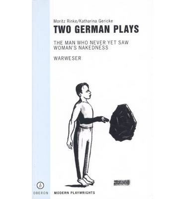 "Two German Plays: ""Warweser"";"" The Man Who Never Yet Saw Woman's Nakedness"""