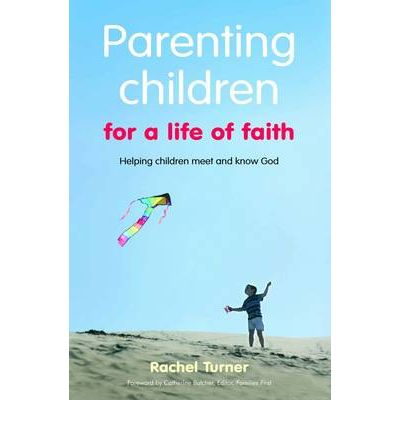 Parenting Children for a Life of Faith : Helping Children Meet and Know God