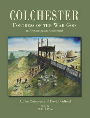 Colchester, Fortress of the War God : An Archaeological Assessment