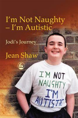 I'm Not Naughty - I'm Autistic : Jodi's Journey