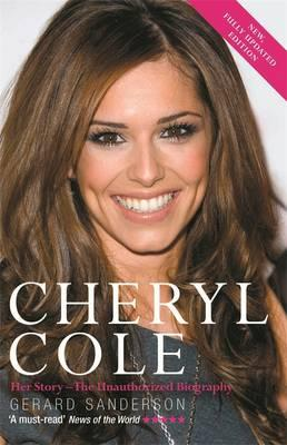 Cheryl Cole: Her Story - The Unauthorized Biography