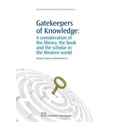 Gatekeepers of Knowledge: A Consideration of the Library, the Book and the Scholar in the Western World