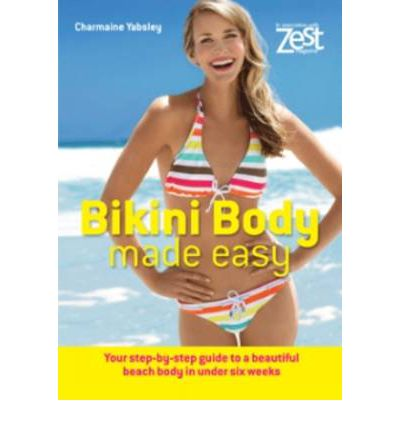 Bikini Body Made Easy : Top Tips for a Beautiful Beach Body in Under 6 Weeks