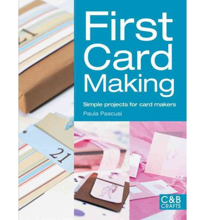 First Card Making: Simple Projects for Card Makers