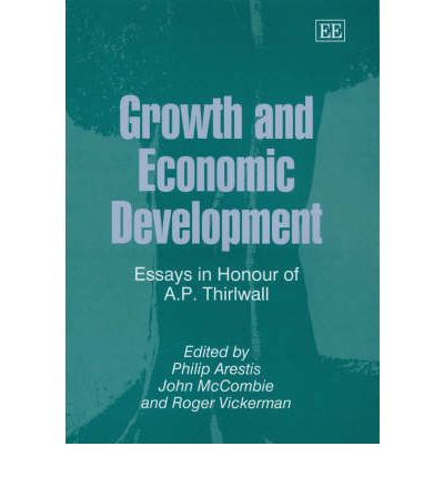 growth and economic development essays in honour of p. thirlwall Reflections on the concept of balance-of-payments-constrained growth thirlwall, anthony p the dynamic harrod foreign trade multiplier and the demand-orientated approach to economic growth : an (1997) growth and economic development : essays in honour of a p thirlwall.