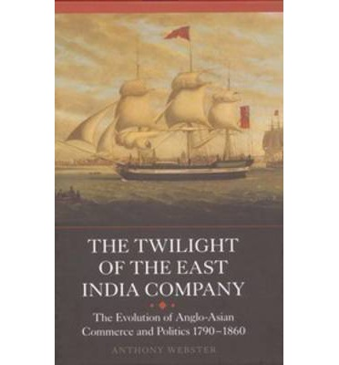 Epub ebooks kostenloser Download The Twilight of the East India Company : The Evolution of Anglo-Asian Commerce and Politics, 1790-1860 9781843838227 ePub