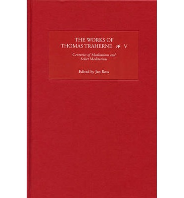 The Works of Thomas Traherne: Volume V : Centuries of Meditations and Select Meditations