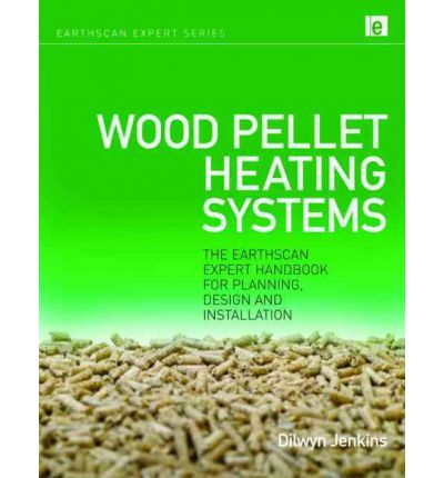 Wood Pellet Heating Systems : The Earthscan Expert Handbook on Planning, Design and Installation
