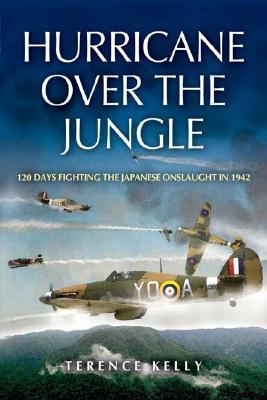 Hurricane Over the Jungle : 120 Days Fighting the Japanese Onslaught in 1942