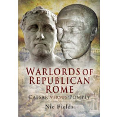 Warlords of Republican Rome : Caesar Versus Pompey