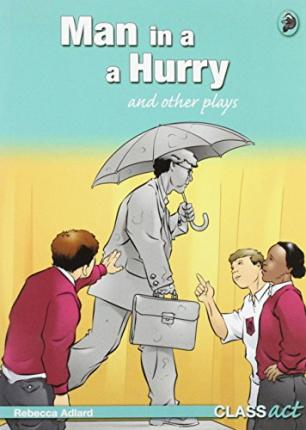 Man in a Hurry and Other Plays: Class Act Green Original Plays
