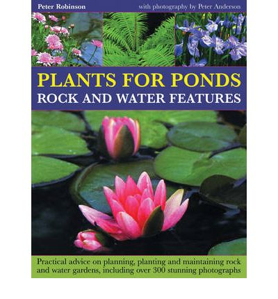 Plants For Ponds Rock And Water Features Peter Robinson 9781844767519