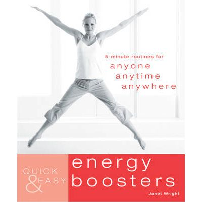 Quick and Easy Energy Boosters : 5-minute Exercises for Anyone, Anytime, Anywhere