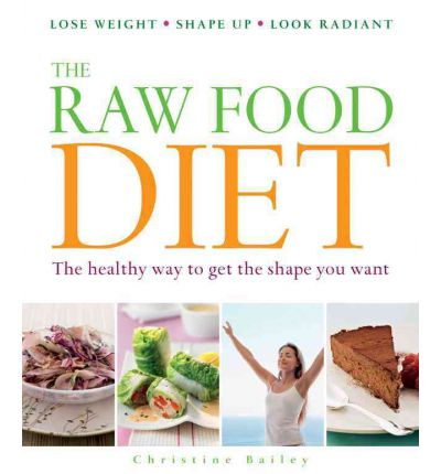 The Raw Food Diet: The Healthy Way to Get the Shape You Want