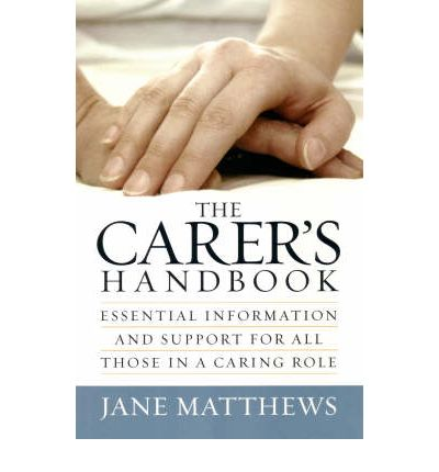 Carer  s Handbook: Essential Information and Support for All Those in a Caring...