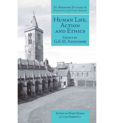 Human Life, Action and Ethics : Essays by G.E.M. Anscombe