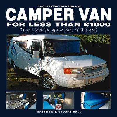 Build Your Own Dream Camper Van for Less Than GBP1000: That's Including the Cost of the Van!