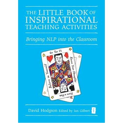 The Little Book of Inspirational Teaching Activities : Bringing NLP into the Classroom