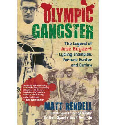 Olympic Gangster : The Legend of Jose Beyaert - Cycling Champion, Fortune Hunter and Outlaw