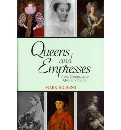 Queens and Empresses : From Cleopatra to Queen Victoria