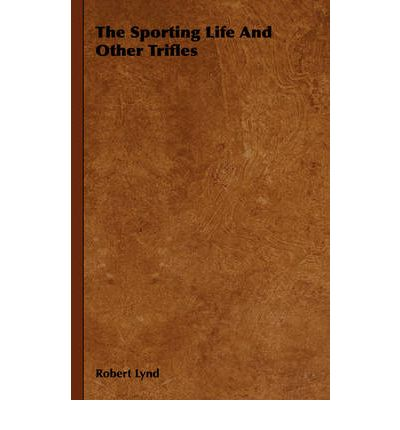 The Sporting Life And Other Trifles : Robert Lynd ...