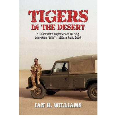 Tigers in the Desert : A Reservist at War in the Middle East - Operation Telic 2003