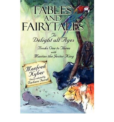 Fables and Fairytales to Delight All Ages: And 'Mantao the Jester King' Bk.1-3