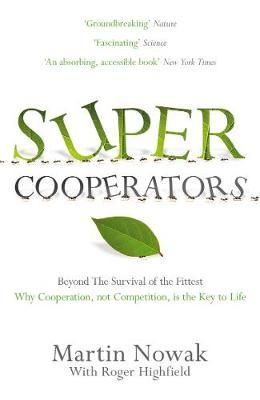 Supercooperators : Beyond the Survival of the Fittest: Why Cooperation, Not Competition, is the Key to Life
